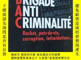 二手書博民逛書店BRIGADE罕見ANTI CRIMINALITE:Racket,pots-de-vin,corruption,i