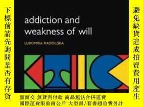 二手書博民逛書店Addiction罕見And Weakness Of WillY256260 Lubomira Radoils