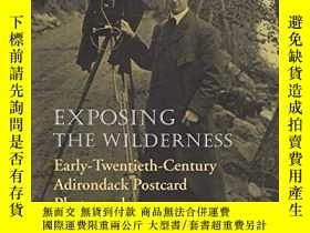 二手書博民逛書店Exposing罕見the Wilderness: Early Twentieth-Century Adirond