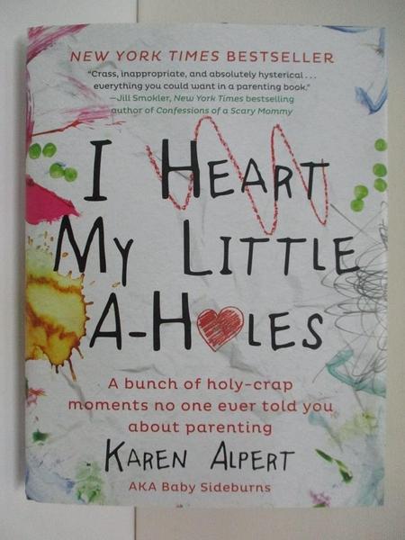 【書寶二手書T1/原文小說_ATD】I Heart My Little A-Holes: A Bunch of Holy-Crap..