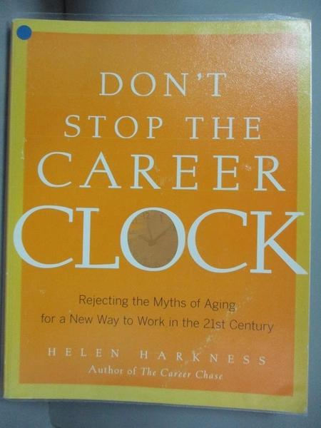 【書寶二手書T3/勵志_JDF】Don t Stop the Career Clock: Rejecting the Myths of Aging_Helen Harkness