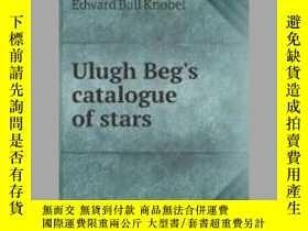 二手書博民逛書店Ulugh罕見Beg s catalogue of starsY405706 Ball Knobel Edwa