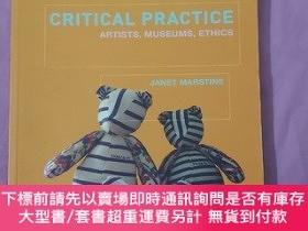 二手書博民逛書店Critical罕見Practice: Artists, Museums, Ethics作者Janet Marst