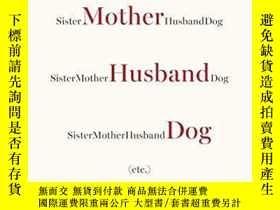 二手書博民逛書店Sister罕見Mother Husband Dog: Etc.-姐姐媽媽丈夫狗:等等。Y346464 Eph