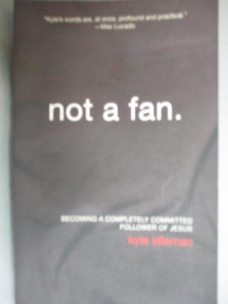 【書寶二手書T1/宗教_ODF】Not a Fan: Becoming A Completely Committed Follower of Jesus_Idleman, Kyle