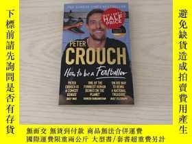 二手書博民逛書店peter罕見crouch How to Be a FootballerY20850 peter crouch