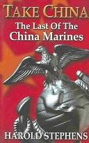 二手書博民逛書店 《Take China: The Last of the China Marines》 R2Y ISBN:096425218X