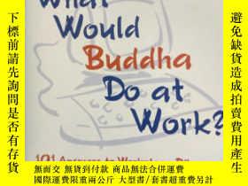 二手書博民逛書店WHAT罕見WOULD BUDDHA DO AT WORK?【原