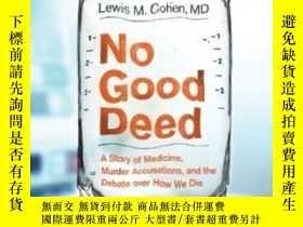 二手書博民逛書店No罕見Good Deed: A Story Of Medicine Murder Accusations And
