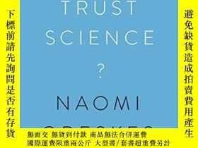 二手書博民逛書店Why罕見Trust Science?Y255562 Naomi Oreskes Princeton Univ