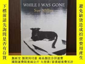 二手書博民逛書店WHILE罕見I WAS GONEY12800 Sue Miller Bloomsbury Publishin