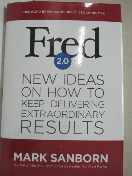 【書寶二手書T3/原文書_HLX】Fred 2.0: New Ideas on How to Keep Delivering Extraordinary Results_Sanborn, Mark