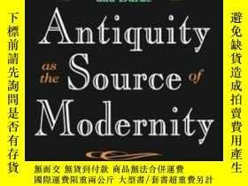 二手書博民逛書店Antiquity罕見As The Source Of ModernityY256260 Thomas Cha