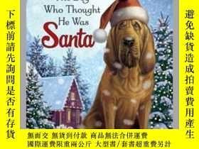 二手書博民逛書店The罕見Dog Who Thought He Was SantaY362136 Photo Credit: