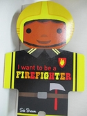 【書寶二手書T8/少年童書_KJ8】I Want to Be a Firefighter_Sebastien Braun