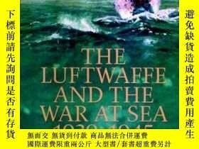 二手書博民逛書店The罕見Luftwaffe And The War At Sea 1939-45Y255562 Isby,