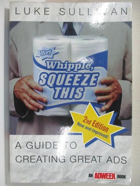 【書寶二手書T2/大學商學_J7M】Hey, Whipple, Squeeze This: A Guide to Creating Great Ads_Sullivan, Luke