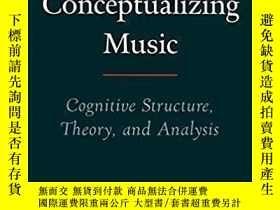 二手書博民逛書店【罕見】Conceptualizing Music: Cognitive Structure, Theory, a