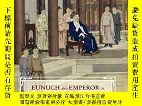 二手書博民逛書店Eunuch罕見And Emperor In The Great Age Of Qing RuleY36415