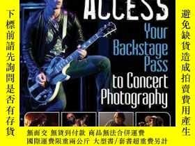 二手書博民逛書店All罕見Access: Your Backstage Pass to Concert Photography