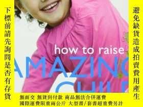 二手書博民逛書店How罕見to Raise an Amazing Child t