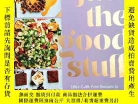 二手書博民逛書店Just罕見the Good Stuff: 100+ Guilt-Free Recipes to Satisfy