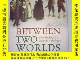 二手書博民逛書店兩個世界之間:英國人如何成爲美國人罕見英文原版 Between