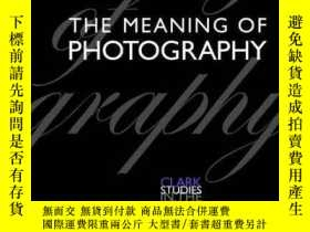二手書博民逛書店The罕見Meaning Of Photography (clark Studies In The Visual