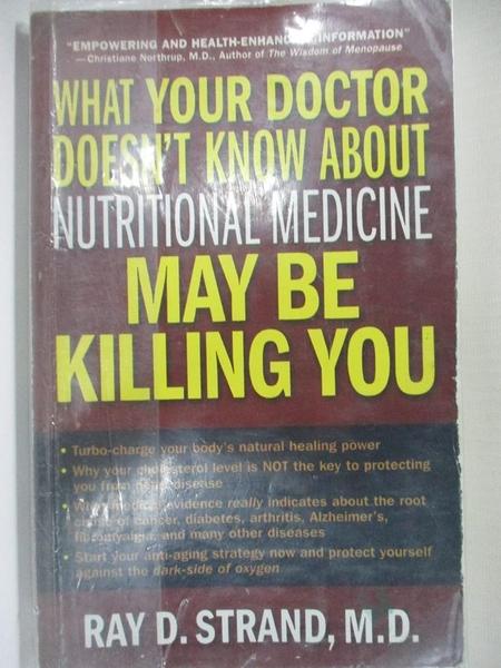 【書寶二手書T7/醫療_HMQ】What Your Doctor Doesn t Know About Nutritional Medicine May be Killing You_Ray D. Strand MD