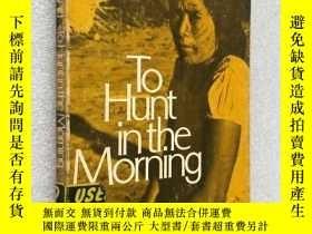二手書博民逛書店To罕見Hunt in the MorningY196496 J
