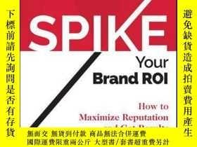 二手書博民逛書店Spike罕見your Brand ROI: How to Maximize Reputation and Get