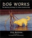 二手書博民逛書店《Dog Works: The Meaning and Magic of Canine Constructions》 R2Y ISBN:1580082440