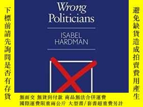 二手書博民逛書店Why罕見We Get The Wrong PoliticiansY255562 Isabel Hardman