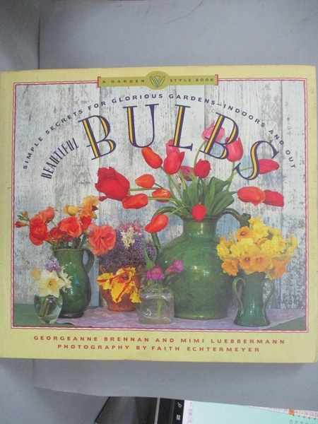 【書寶二手書T2/園藝_J1G】Beautiful Bulbs : Simple Secrets for Glorious Gardens--Indoors and out_Georgeanne Brennan
