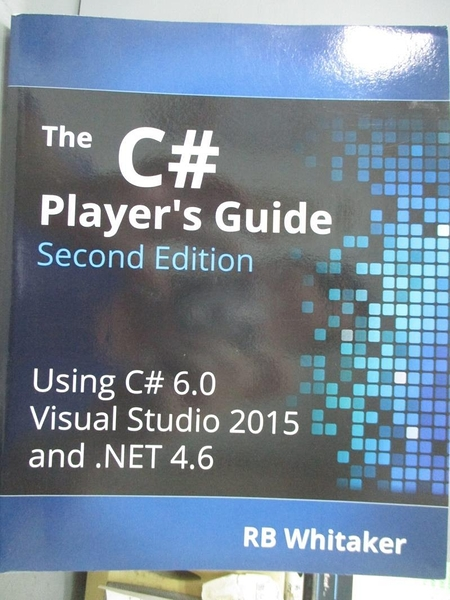 【書寶二手書T1/電腦_YHA】The C# Player s Guide (Second Edition)_R. B. Whitaker