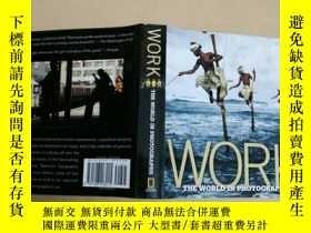 二手書博民逛書店Work:罕見The World in Photographs