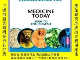 二手書博民逛書店Medicine罕見Today: 2000 to the Present-今日醫學:2000年至今Y36173