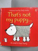 【書寶二手書T8/少年童書_NRE】That s Not My Puppy-Its Coat Is Too Hairy_