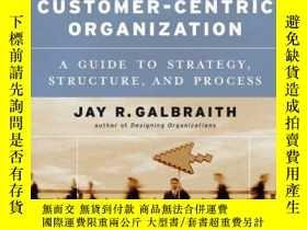 二手書博民逛書店Designing罕見The Customer-centric Organization-設計以客戶為中心的組織奇