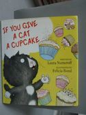 【書寶二手書T2/少年童書_ZGC】If You Give a Cat a Cupcake_Numeroff, Laur