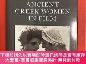 二手書博民逛書店Ancient罕見Greek Women in Film(電影所見之古希臘女性)研究文集Y147578 Kon