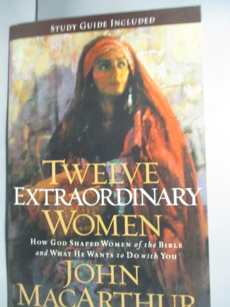 【書寶二手書T8/宗教_LGS】Twelve Extraordinary Women_MacArthur, John
