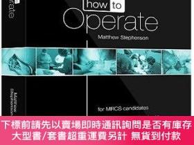 二手書博民逛書店預訂How罕見To Operate - For Mrcs Candidates And Other Surgica