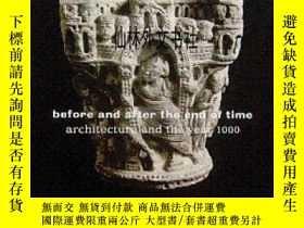 二手書博民逛書店【罕見】2000年出版 Before and After the End of Time: Architectur