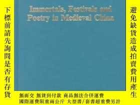 二手書博民逛書店Immortals,罕見Festivals And Poetry In Medieval ChinaY2562