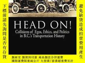 二手書博民逛書店Head罕見On! Collisions of Egos, Ethics, and Politics in B.C