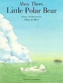 二手書博民逛書店 《Ahoy There, Little Polar Bear!》 R2Y ISBN:1558583890│North South Books
