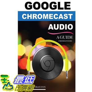 [美國直購] 2016 暢銷書 Google Chromecast Audio: A Guide for Beginners Paperback