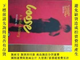 二手書博民逛書店LOOSE罕見A WILD HISTORY 英文原版Y14465