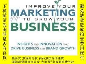 二手書博民逛書店Improve罕見Your Marketing To Grow Your Business: Insights A